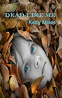 Dead Like Me: A Detective Kate Springer Mystery - Book 1 by [Miller, Kelly]