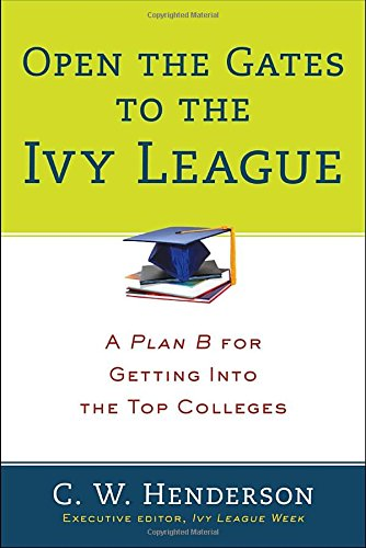 Open the Gates to the Ivy League: A Plan B for Getting into the Top Colleges