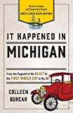 It Happened in Michigan: Stories of Events and People that Shaped Great Lakes State History (It Happened In Series)