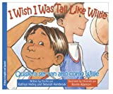 I Wish I Was Tall Like Willie/Quisiera Ser Tan Alto Como Willie, Kathryn Heling and Deborah Hembrook, 0979446201