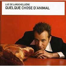 Quelque chose d'animal by Luc De Larochelliere