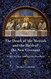 Death of the Messiah and the Birth of the New Covenant : A (Not-So) New Model of the Atonement, Gorman, Michael J., 0227174917