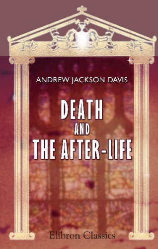 Death and the After-Life: Eight evening lectures on the summer-land