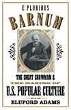 E Pluribus Barnum: The Great Showman and the Making of U.S. Popular Culture