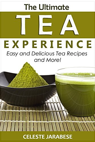 Tea Recipes - The Ultimate Tea Experience: Easy and Delicious Tea Recipes and More! by [Jarabese, Celeste]