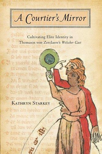 Download Courtier's Mirror: Cultivating Elite Identity in Thomasin von Zerclaere's Welscher Gast pdf epub