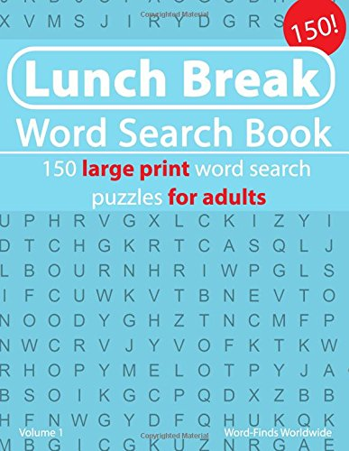 Download Lunch Break Word Search Book: 150 large print word search puzzles for adults (Lunch Break Word Search Book's) (Volume 1) PDF