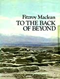 Front cover for the book To the Back of Beyond: An Illustrated Companion to Central Asia and Mongolia by Fitzroy Maclean