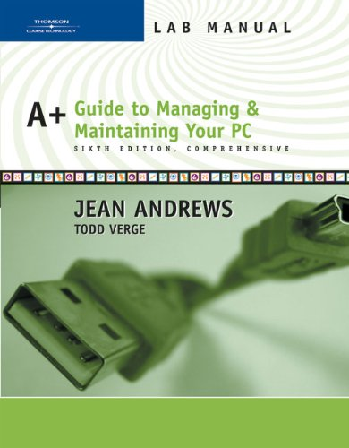 Lab Manual for Andrews' A+ Guide to Managing and Maintaining Your PC, Comprehensive, 6th -