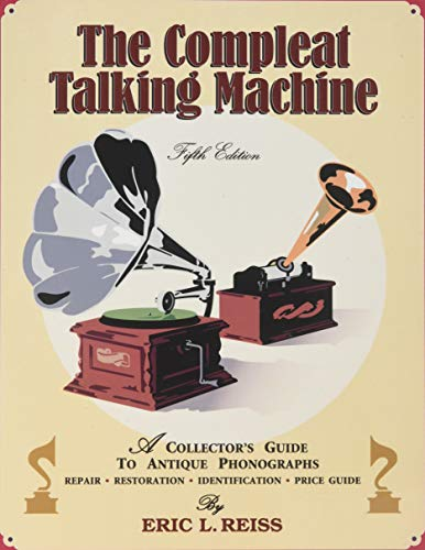 The Compleat Talking Machine: A Collector