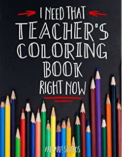 I Need That TEACHERS Coloring Book Right Now