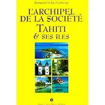 ARCHIPEL DE LA SOCIÉTÉ (L') : TAHITI ET SES ÎLES