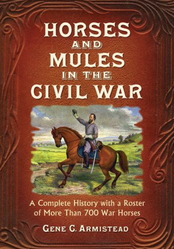 - Horses and Mules in the Civil War: A Complete History with a Roster of More Than 700 War Horses