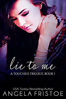 Lie to Me (A Touched Trilogy Book 1) by [Fristoe, Angela]