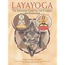 Layayoga: The Definitive Guide to the Chakras and Kundalini