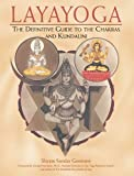 Layayoga: The Definitive Guide to the Chakras and Kundalini: The Definitive Guide to the Chakras and Evoking Kundalini