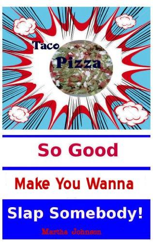 Taco Pizza: So Good Make you Wanna Slap Somebody