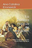 La Primera Pascua de Jerusalén: Sobre La vida de Jesucristo y de su Madre Santísima (Spanish Edition)