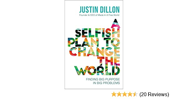 A Selfish Plan To Change The World Finding Big Purpose In Big