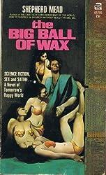 The big ball of wax;: A story of tomorrow's happy world, a novel