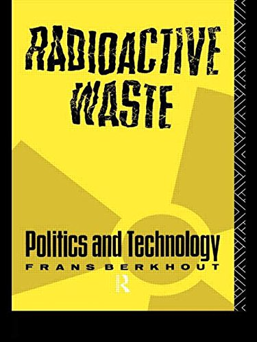 Radioactive Waste: Politics and Technology (The Natural Environment: Problems and Management)
