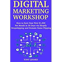 Digital Marketing Workshop: How to Earn Your First $1,000 Per Month in 30 Days via Shopify Dropshipping and Domain Name Flipping
