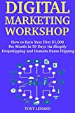 Digital Marketing Workshop: How to Earn Your First 1,000 Per Month in 30 Days via Shopify Dropshipping and Domain Name Flipping