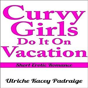 Curvy Girls Do It on Vacation Audiobook