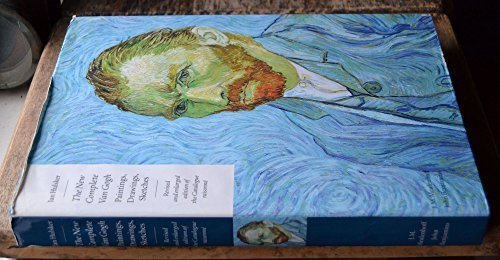 The New Complete Van Gogh: Fully revised and enlarged edition of the Catalogue raisonné