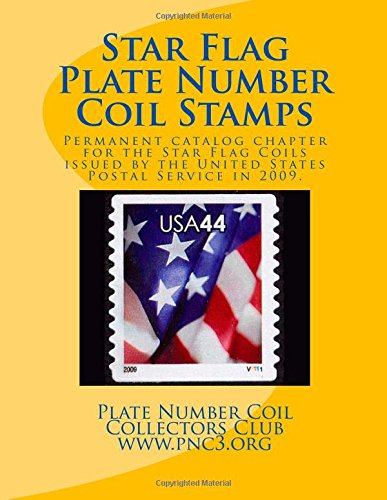 Download Star Flag Plate Number Coil Stamps: This volume is the permanent chapter for the Star Flag Coils issued by the United States Postal Service in 2009. (PNC3 Catalog Permanent Chapters) (Volume 27) ebook