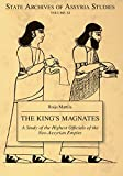 The King's Magnates: A Study of the Highest Officials of the Neo-Assyrian Empire (State Archives of Assyria)