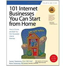 101 Internet Businesses You Can Start from Home: How to Choose and Build Your Own Successful e-Business (101 Ways series)