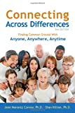 img - for Connecting Across Differences: Finding Common Ground with Anyone, Anywhere, Anytime book / textbook / text book