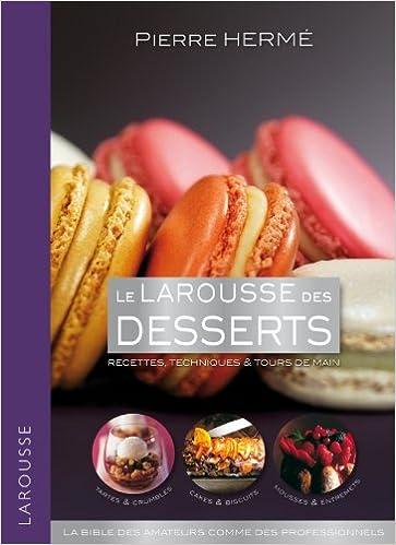 Le Larousse des desserts - Pierre Hermé
