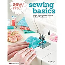 Sew Me! Sewing Basics: Simple Techniques and Projects for First-Time Sewers (Design Originals) Beginner-Friendly Easy-to-Follow Directions to Learn as You Sew, from Sewing Seams to Installing Zippers