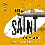 The Saint in Miami: The Saint, Book 22   Leslie Charteris