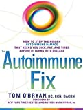 img - for The Autoimmune Fix: How to Stop the Hidden Autoimmune Damage That Keeps You Sick, Fat, and Tired Before It Turns Into Disease book / textbook / text book