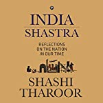 India Shastra: Reflections on the Nation in Our Time | Shashi Tharoor