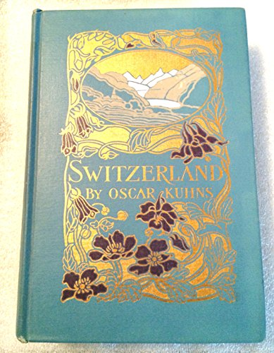 book cover - Switzerland;: Its Scenery, History, and Literary Associations, - Levi Oscar Kuhns