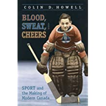 Blood, Sweat, and Cheers: Sport and the Making of Modern Canada