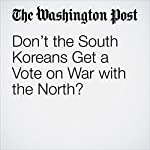 Don't the South Koreans Get a Vote on War with the North? | Christian Caryl