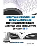 JOURNEYMAN, RESIDENTIAL, LOW VOLTAGE and FIRE ALARM ELECTRICIAN LICENSURE Exams ExamFOCUS Study Notes & Review Questions 2015