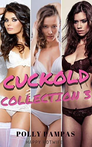 Cuckold Collection 3: Happy Hotwife Humiliated Husband Cleanup Adventures  by [Pampas, Polly]