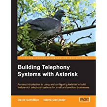 Building Telephony Systems With Asterisk: An easy introduction to using and configuring Asterisk to build feature-rich telephony systems for small and medium businesses.