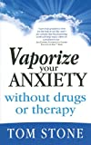 Vaporize Your Anxiety, Tom Stone, 098253910X