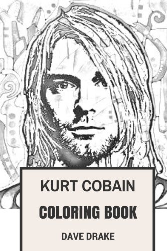 Kurt Cobain Coloring Book: Epic Vocal and the Leader of Grunge Legends Nirvana Art Inspired Adult Coloring Book (Coloring Books for Adults)