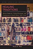 Healing Traditions: African Medicine, Cultural Exchange, and Competition in South Africa, 1820–1948 (New African Histories)
