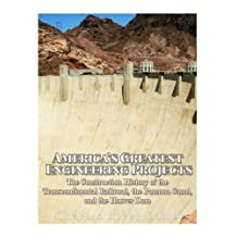 America's Greatest Engineering Projects: The Construction History of the Transcontinental Railroad, the Panama Canal, and the Hoover Dam