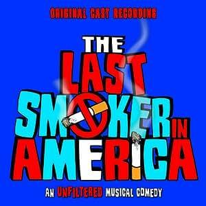 The Last Smoker in America (Orignal Cast Recording)