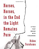 img - for Horses, Horses, in the End the Light Remains Pure: A Tale That Begins with Fukushima (Weatherhead Books on Asia) book / textbook / text book
